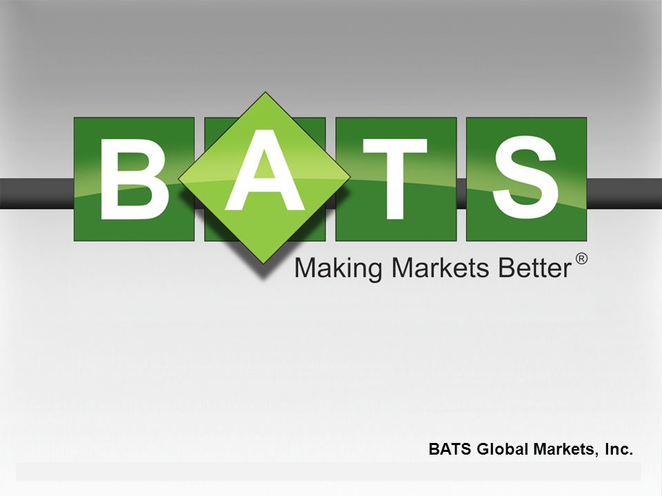 BATS Global Markets, Inc. Q2 2010 | August 2010