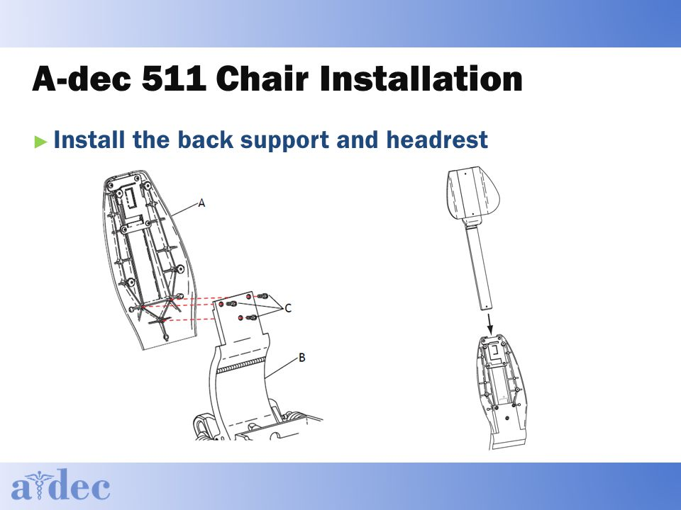 A-dec 511 Chair Installation ► Install the back support and headrest