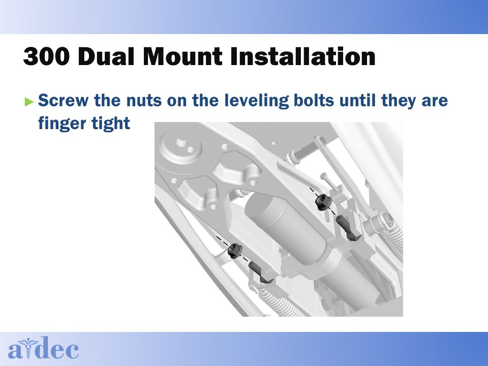 300 Dual Mount Installation ► Screw the nuts on the leveling bolts until they are finger tight