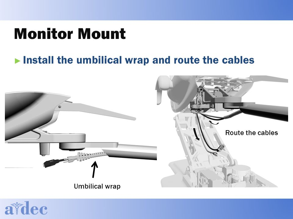Monitor Mount ► Install the umbilical wrap and route the cables Umbilical wrap Route the cables