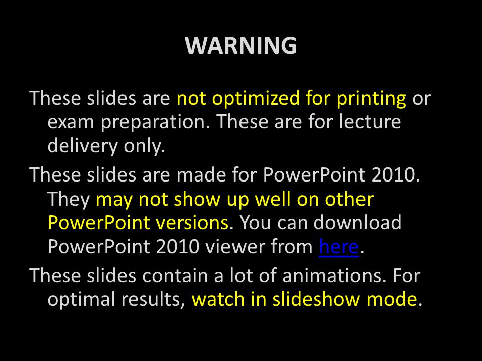 WARNING These slides are not optimized for printing or exam preparation. These are for lecture delivery only. These slides are made for PowerPoint 201