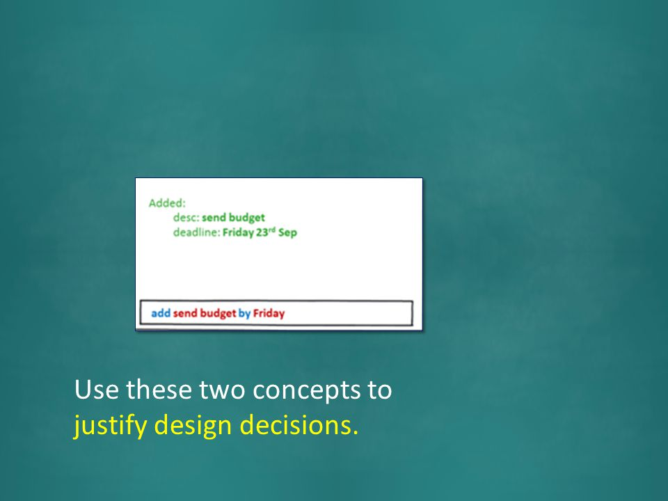 Use these two concepts to justify design decisions.