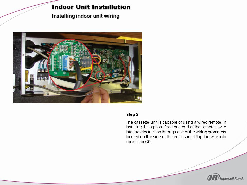 Installing indoor unit wiring Step 2 Indoor Unit Installation The cassette unit is capable of using a wired remote.