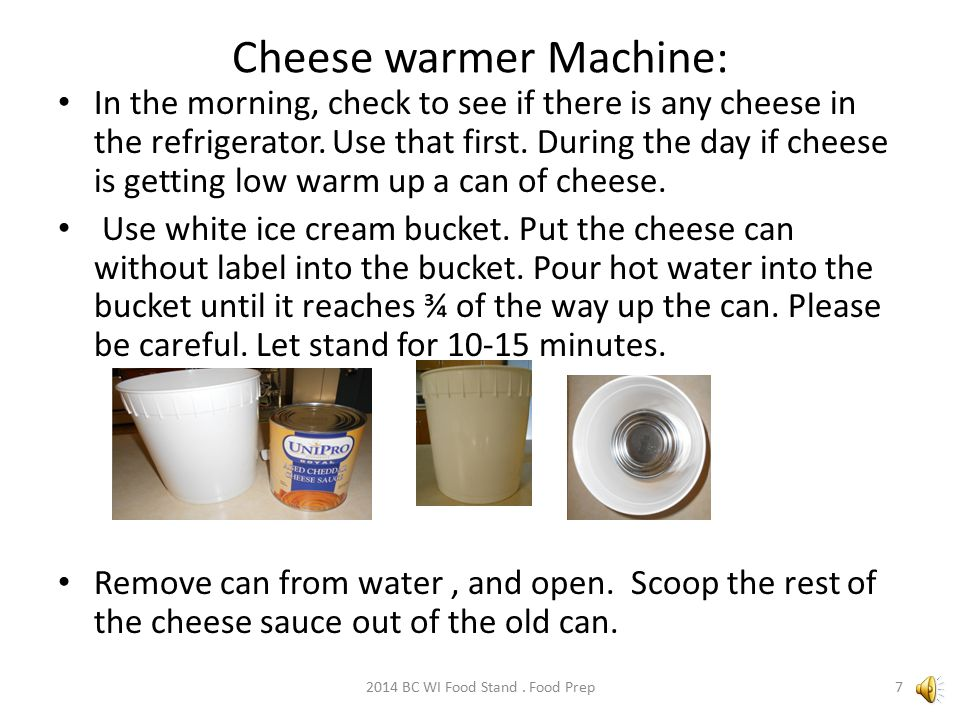 Cheese warmer Machine: In the morning, check to see if there is any cheese in the refrigerator.