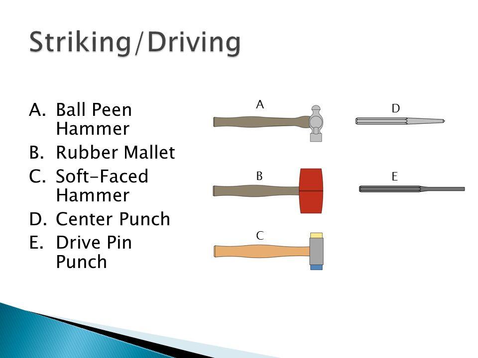 A.Ball Peen Hammer B.Rubber Mallet C.Soft-Faced Hammer D.Center Punch E.Drive Pin Punch A B C D E