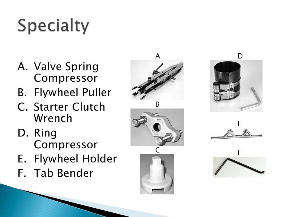 A.Valve Spring Compressor B.Flywheel Puller C.Starter Clutch Wrench D.Ring Compressor E.Flywheel Holder F.Tab Bender A B C D E F