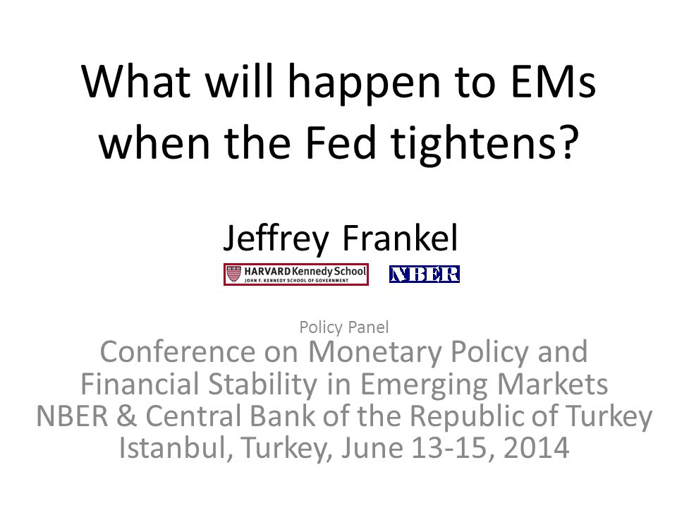 What will happen to EMs when the Fed tightens? Policy Panel Conference on Monetary Policy and Financial Stability in Emerging Markets NBER & Central B