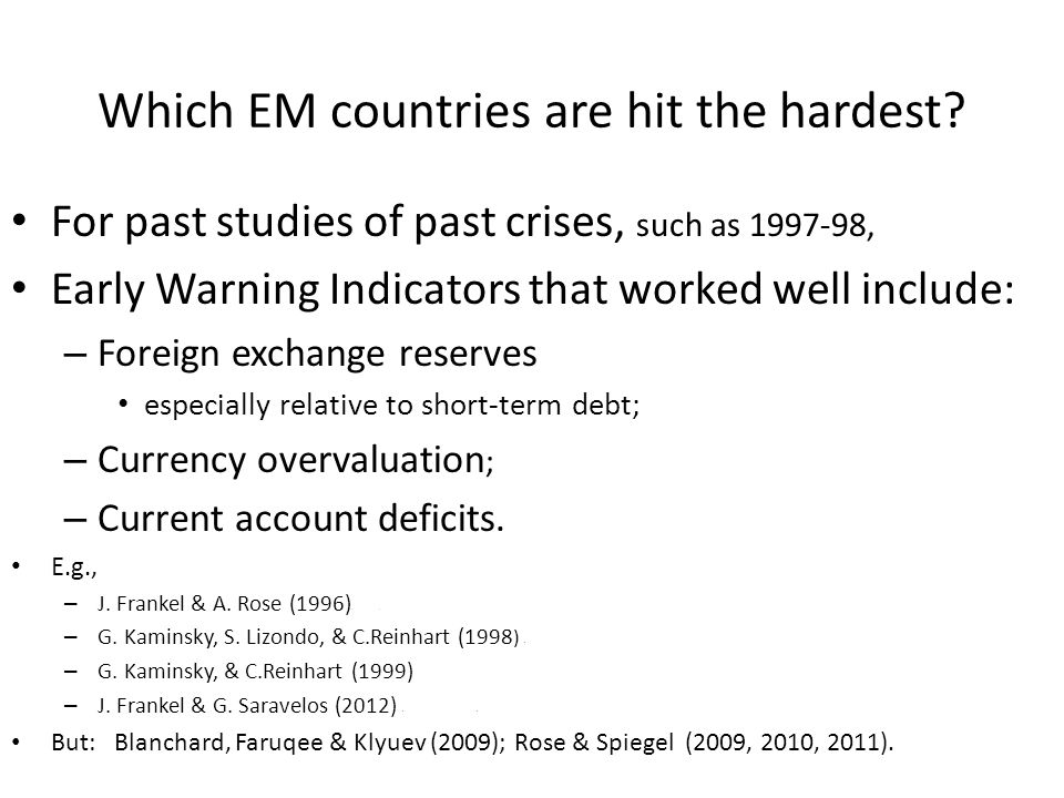 Which EM countries are hit the hardest? For past studies of past crises, such as 1997-98, Early Warning Indicators that worked well include: – Foreign
