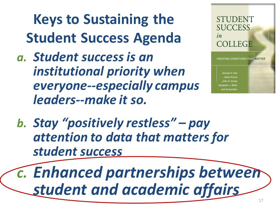 "a. Student success is an institutional priority when everyone--especially campus leaders--make it so. b. Stay ""positively restless"" – pay attention to"
