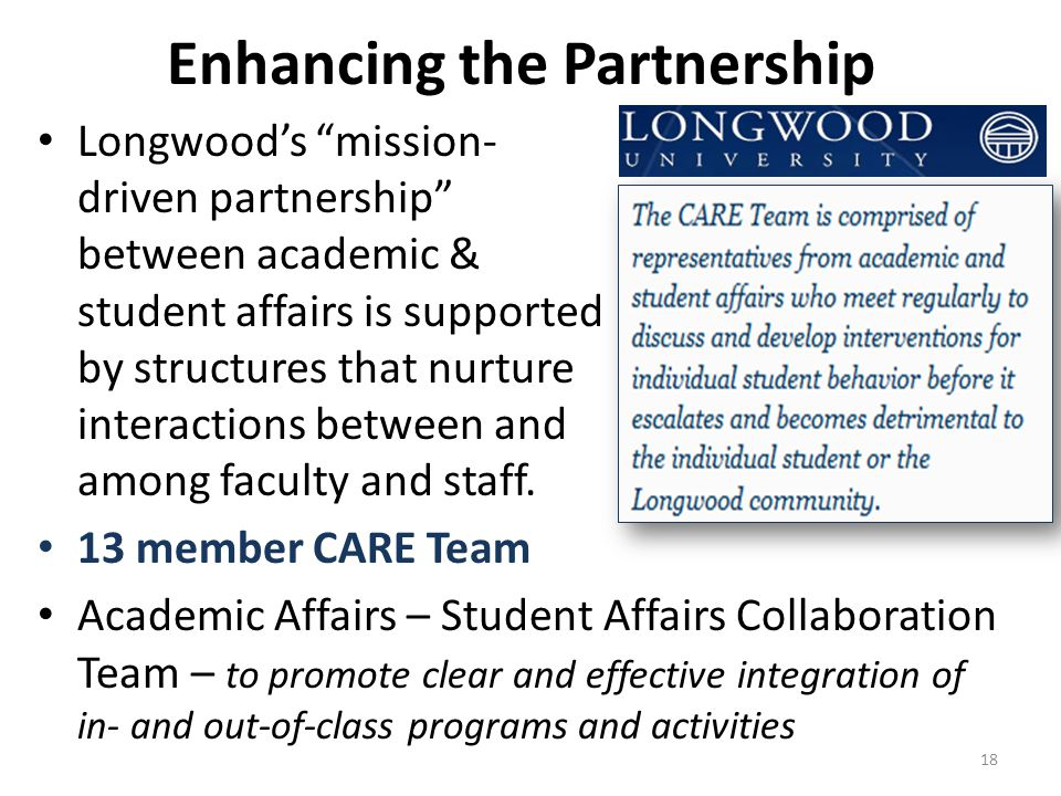 Enhancing the Partnership Longwood's mission- driven partnership between academic & student affairs is supported by structures that nurture interactions between and among faculty and staff.