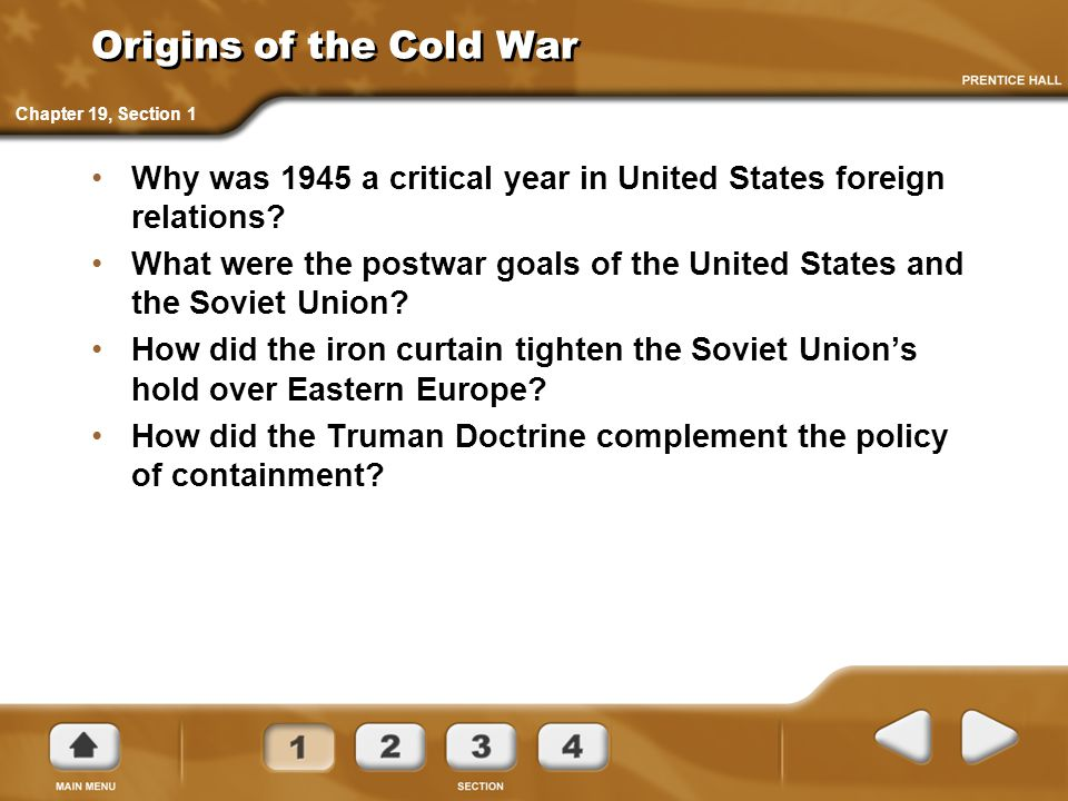 Origins of the Cold War Why was 1945 a critical year in United States foreign relations? What were the postwar goals of the United States and the Sovi