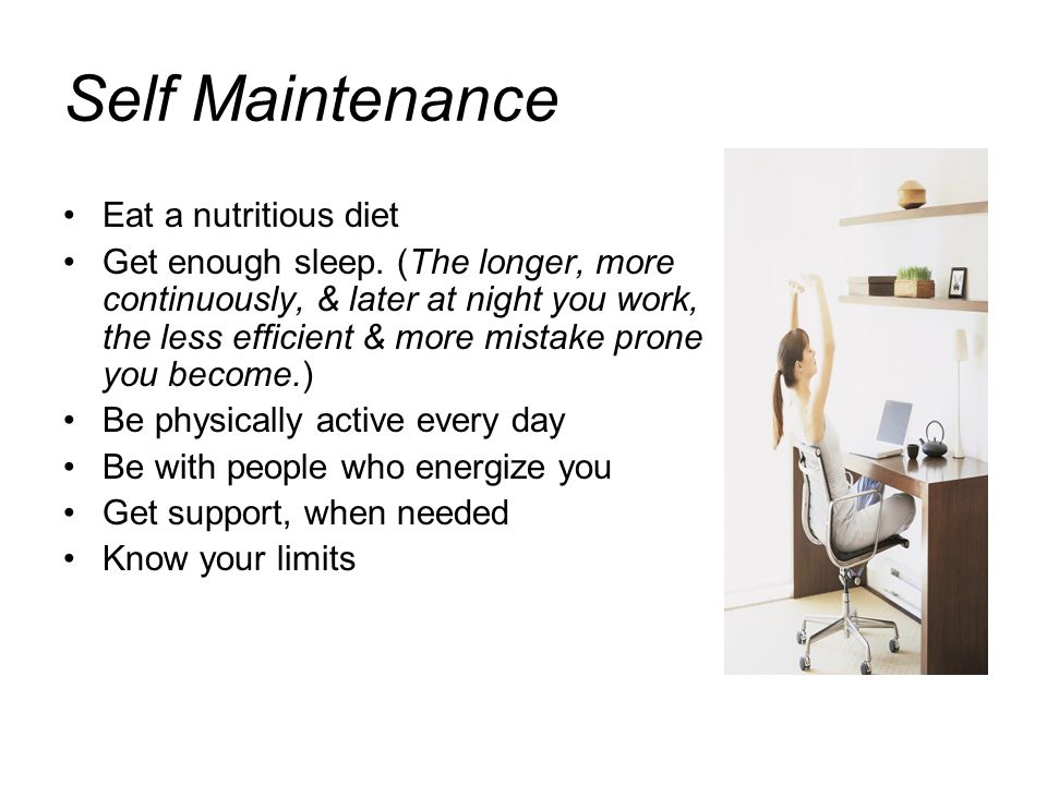 Self Maintenance Eat a nutritious diet Get enough sleep.