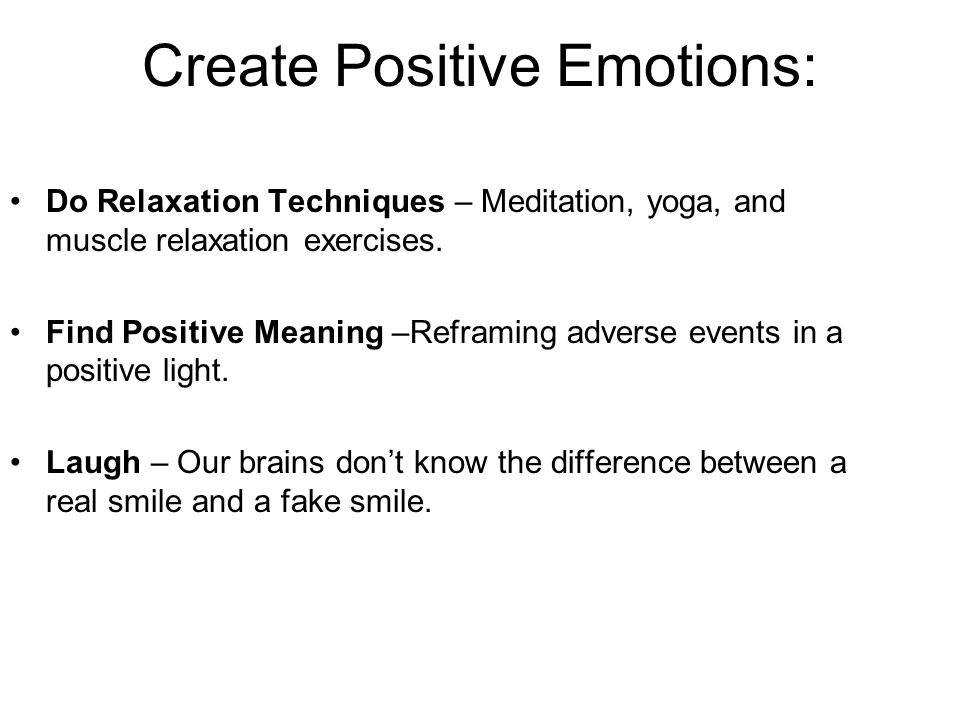 Create Positive Emotions: Do Relaxation Techniques – Meditation, yoga, and muscle relaxation exercises.