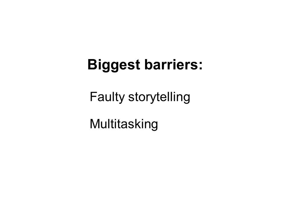 Faulty storytelling Multitasking Biggest barriers:
