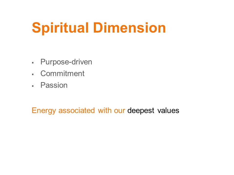  Purpose-driven  Commitment  Passion Spiritual Dimension Energy associated with our deepest values