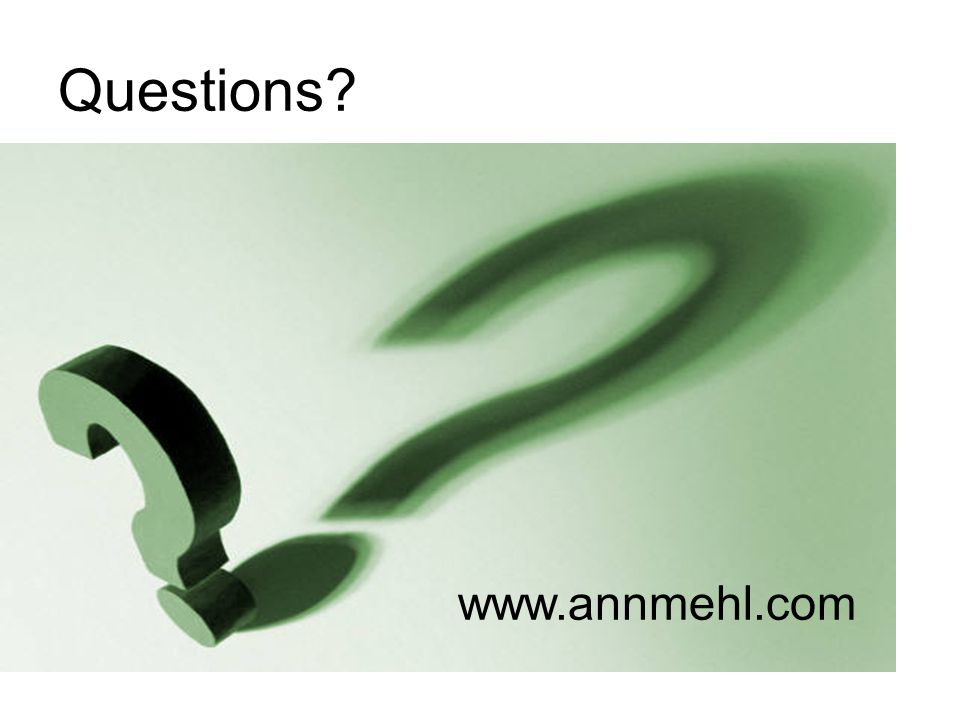 Questions? www.annmehl.com