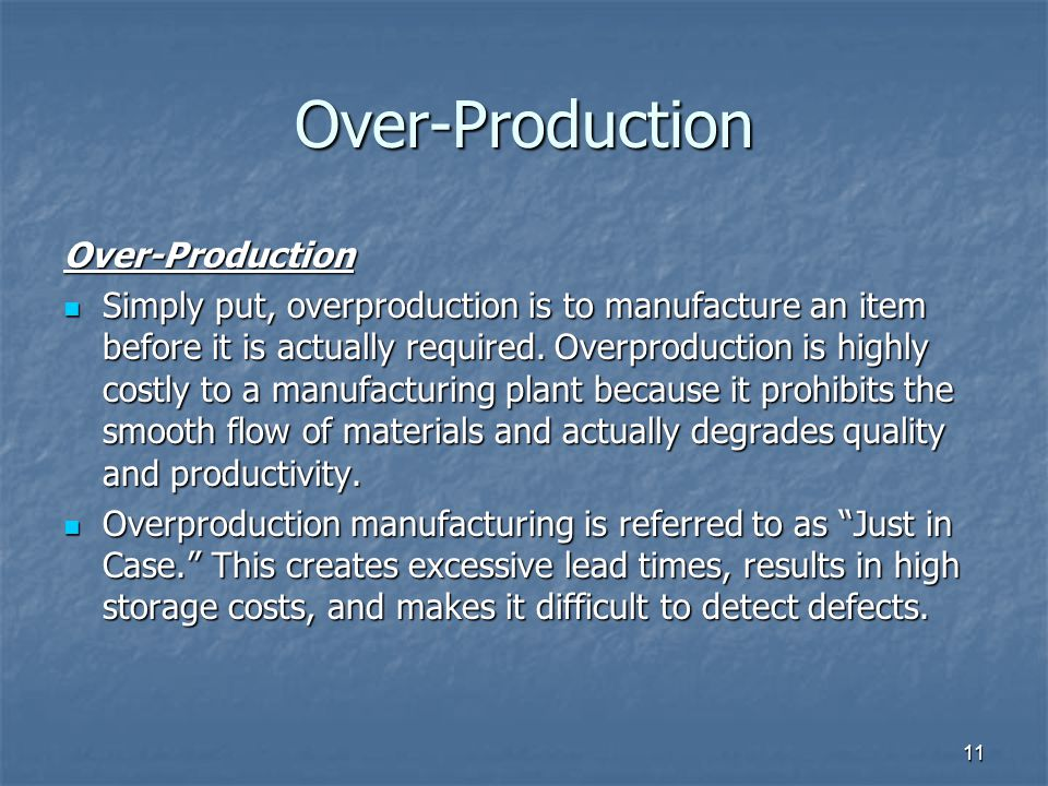 11 Over-Production Over-Production Simply put, overproduction is to manufacture an item before it is actually required.