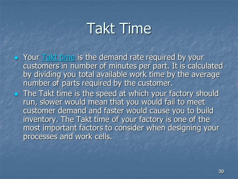 30 Takt Time Your Takt time is the demand rate required by your customers in number of minutes per part.