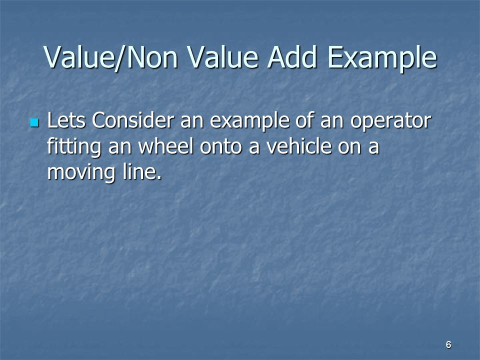 7 Value/Non Value Add Example STEPS 1.Check Screen to see what wheel to be fitted to vehicle.