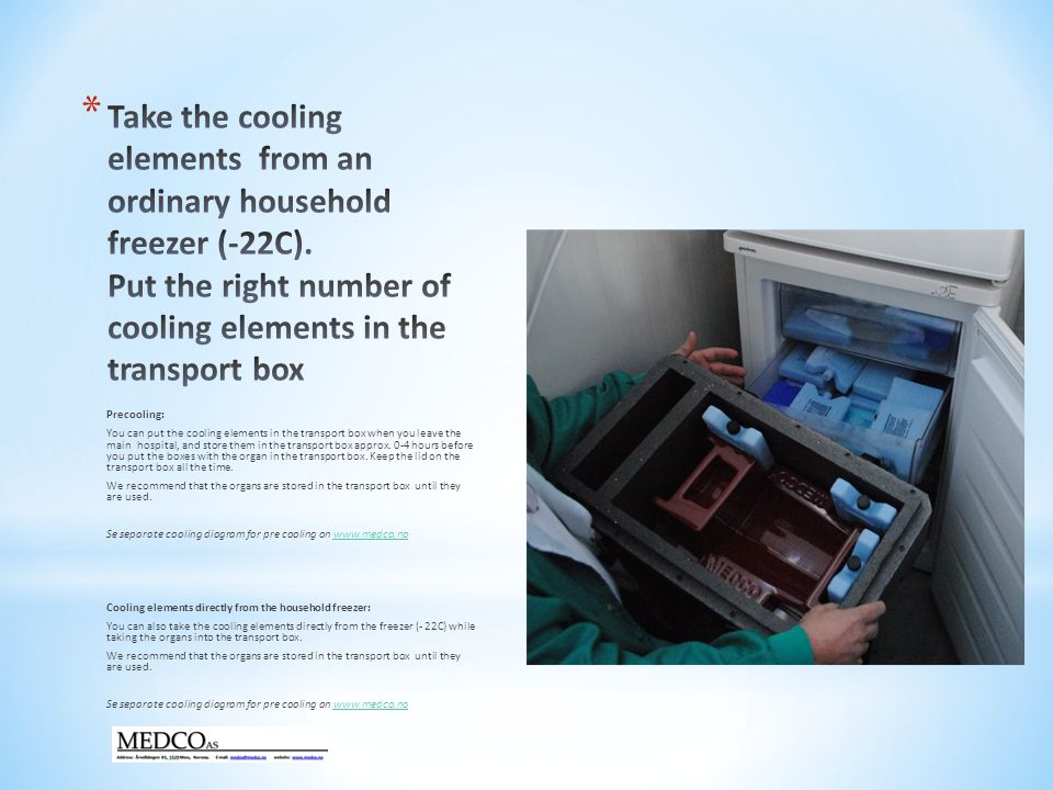 Precooling: You can put the cooling elements in the transport box when you leave the main hospital, and store them in the transport box approx.