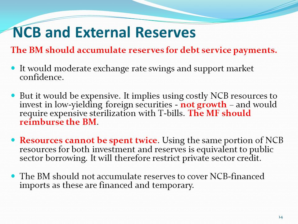 NCB and External Reserves The BM should accumulate reserves for debt service payments.