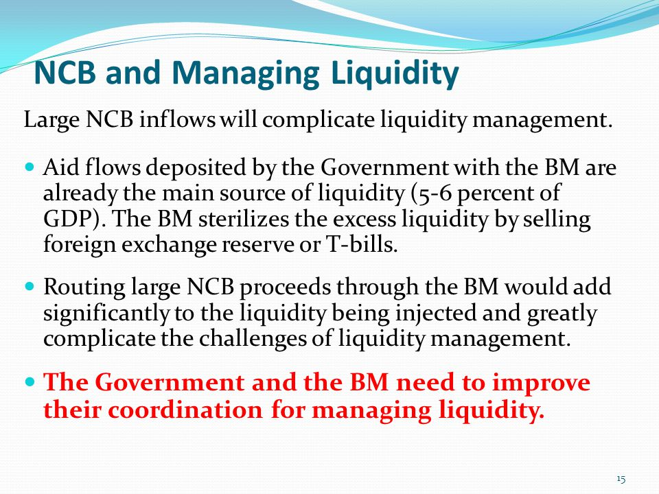 NCB and Managing Liquidity Large NCB inflows will complicate liquidity management.