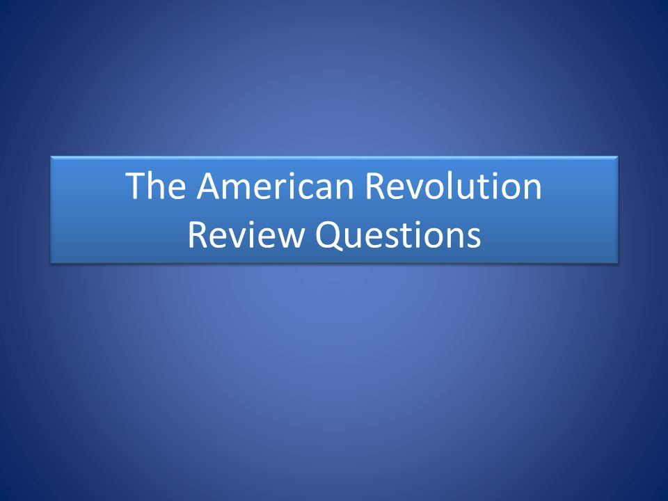 The American Revolution Review Questions