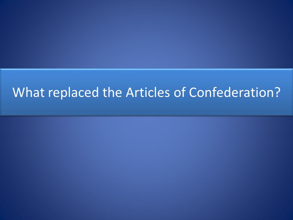 What replaced the Articles of Confederation?