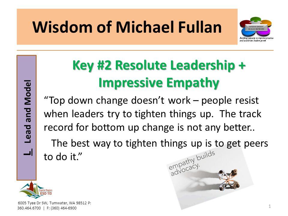 "L Lead and Model Wisdom of Michael Fullan Key #2 Resolute Leadership + Impressive Empathy ""Top down change doesn't work – people resist when leaders t"