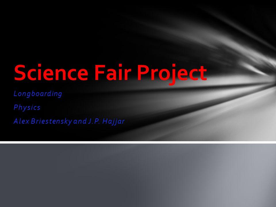 Longboarding Physics Alex Briestensky and J.P. Hajjar Science Fair Project