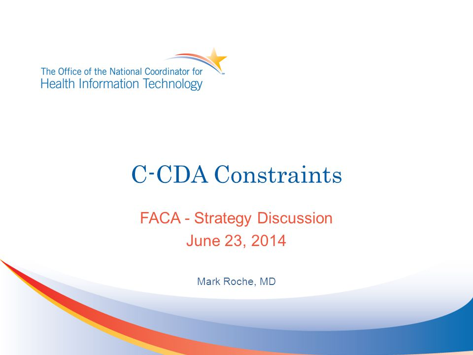 C-CDA Constraints FACA - Strategy Discussion June 23, 2014 Mark Roche, MD