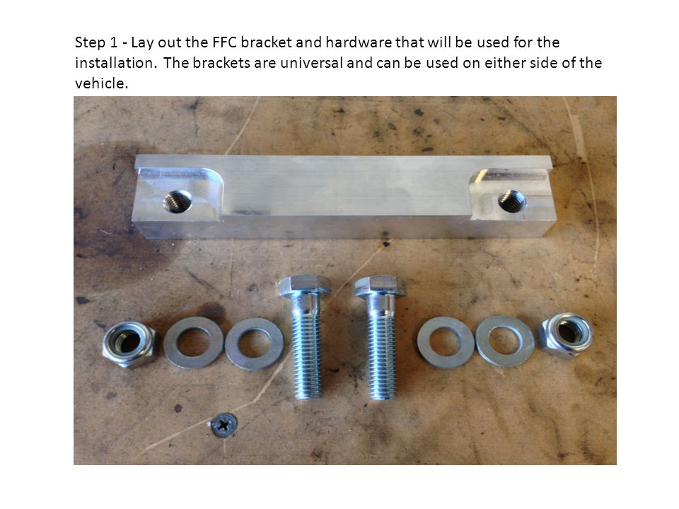 Step 1 - Lay out the FFC bracket and hardware that will be used for the installation.