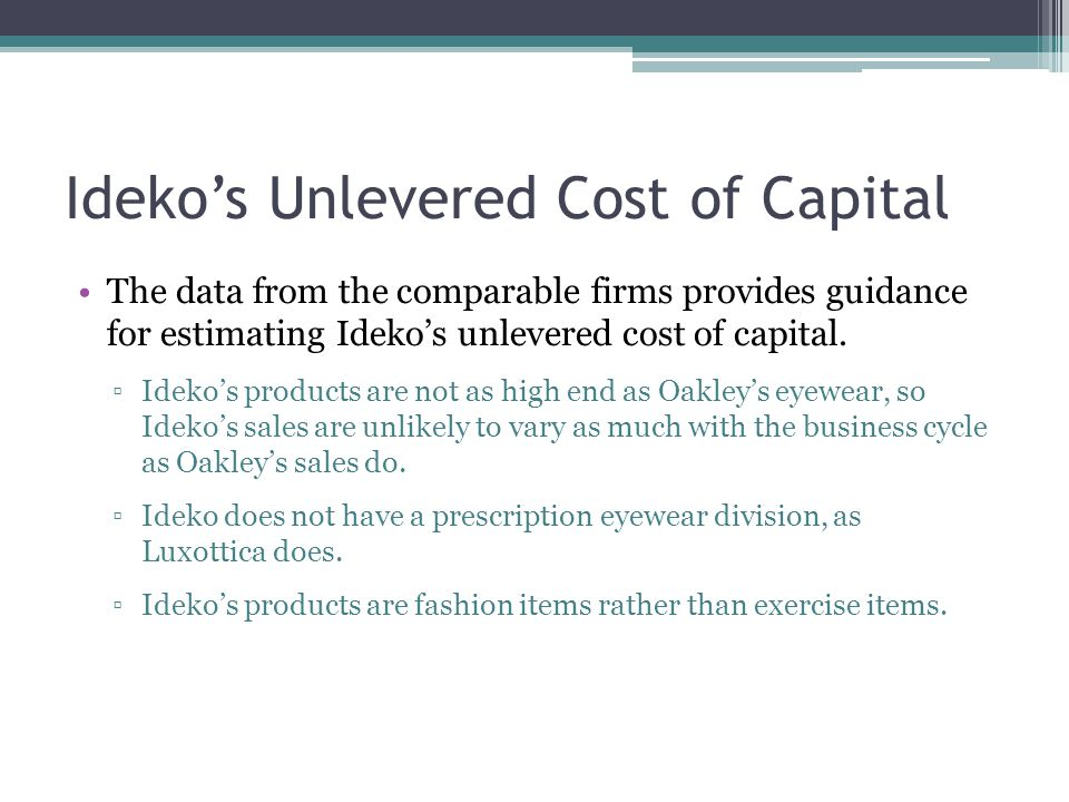 Ideko's Unlevered Cost of Capital The data from the comparable firms provides guidance for estimating Ideko's unlevered cost of capital. ▫Ideko's prod