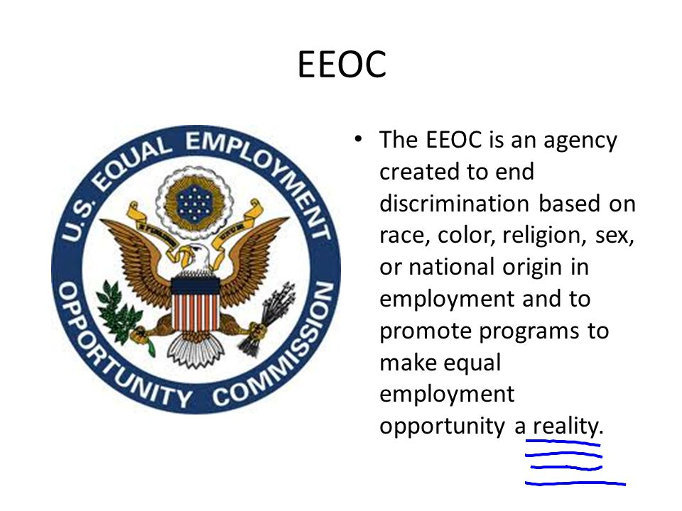 EEOC The EEOC is an agency created to end discrimination based on race, color, religion, sex, or national origin in employment and to promote programs