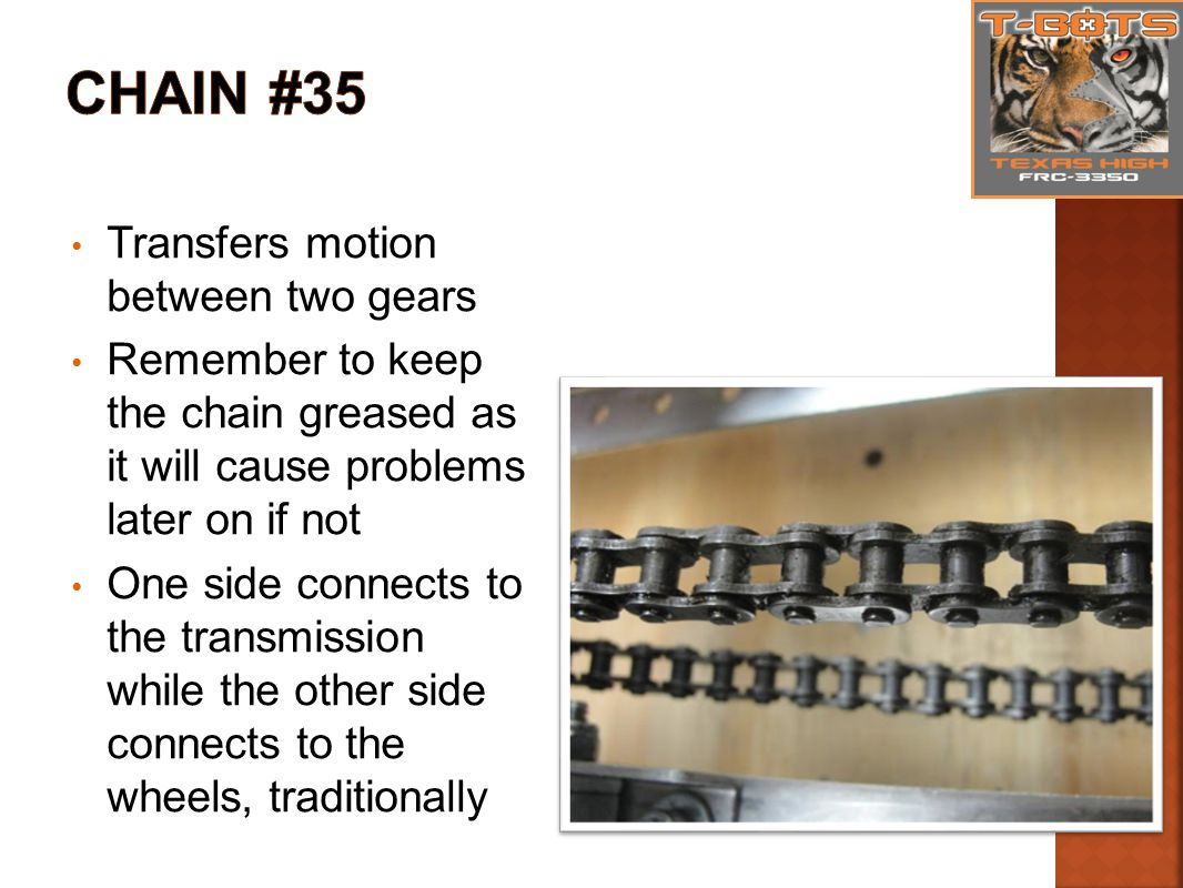 Transfers motion between two gears Remember to keep the chain greased as it will cause problems later on if not One side connects to the transmission while the other side connects to the wheels, traditionally