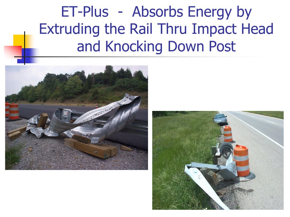 ET-Plus - Absorbs Energy by Extruding the Rail Thru Impact Head and Knocking Down Post