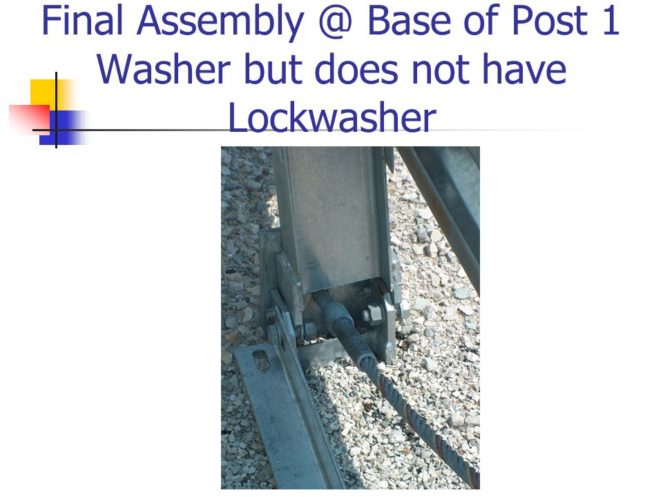 Final Assembly @ Base of Post 1 Washer but does not have Lockwasher
