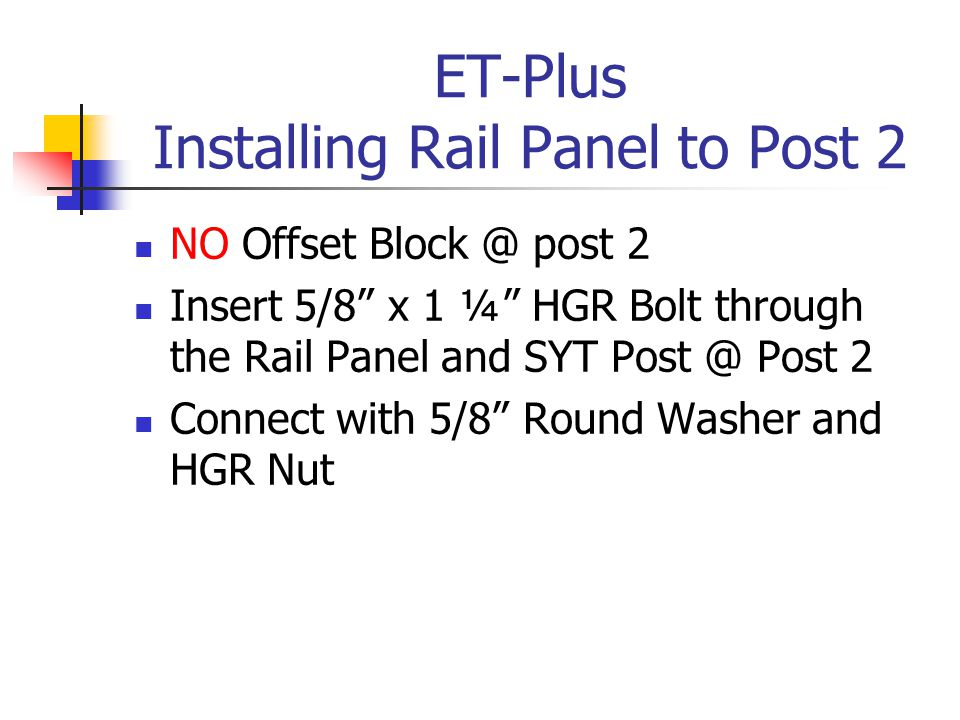 "ET-Plus Installing Rail Panel to Post 2 NO Offset Block @ post 2 Insert 5/8"" x 1 ¼"" HGR Bolt through the Rail Panel and SYT Post @ Post 2 Connect with"