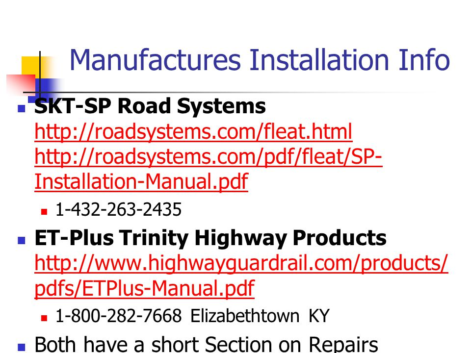 Manufactures Installation Info SKT-SP Road Systems http://roadsystems.com/fleat.html http://roadsystems.com/pdf/fleat/SP- Installation-Manual.pdf http