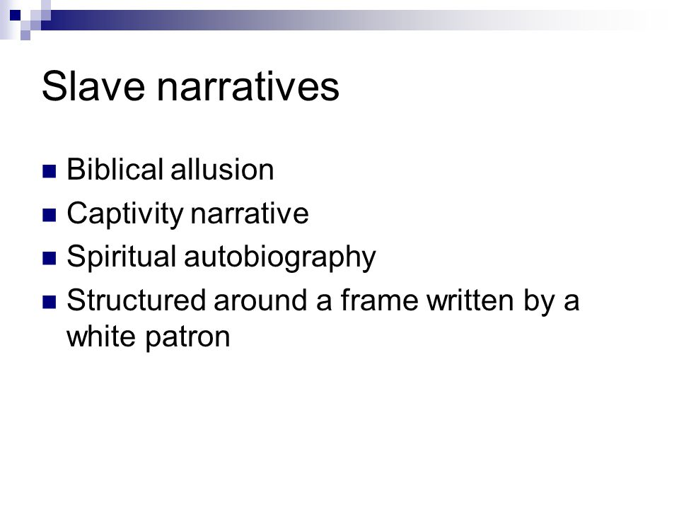 Slave narratives Biblical allusion Captivity narrative Spiritual autobiography Structured around a frame written by a white patron