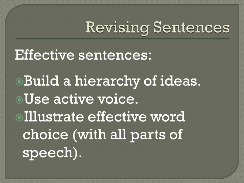 Effective sentences:  Build a hierarchy of ideas.