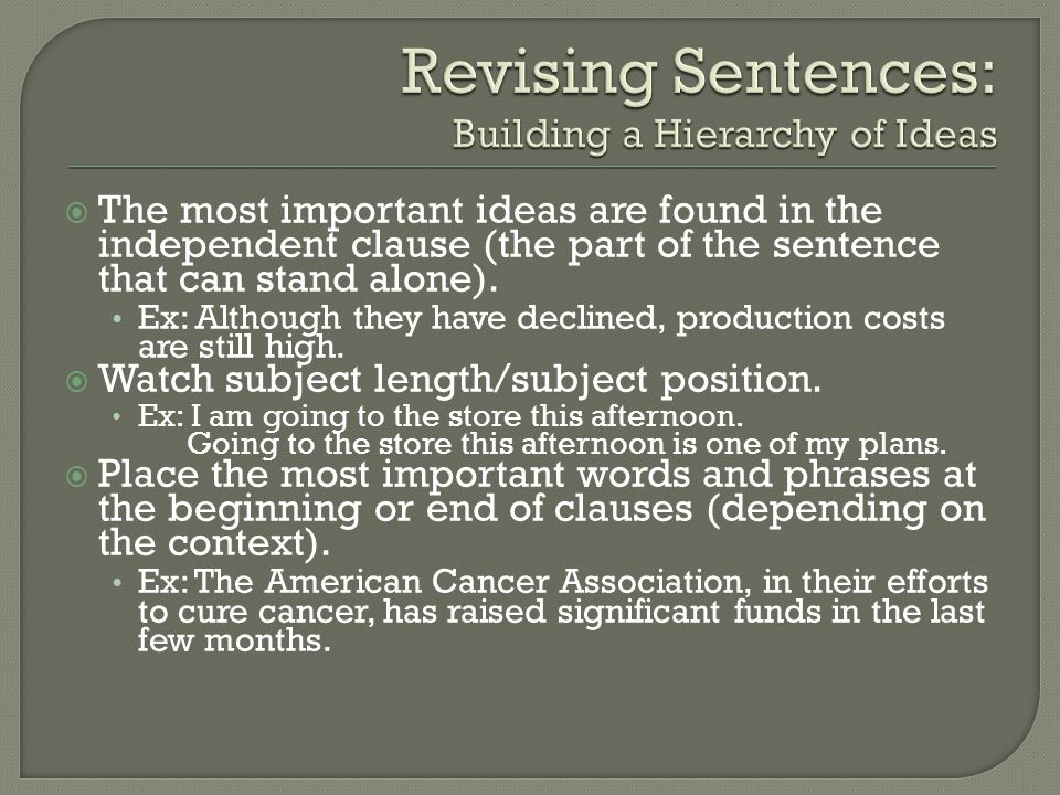  The most important ideas are found in the independent clause (the part of the sentence that can stand alone).
