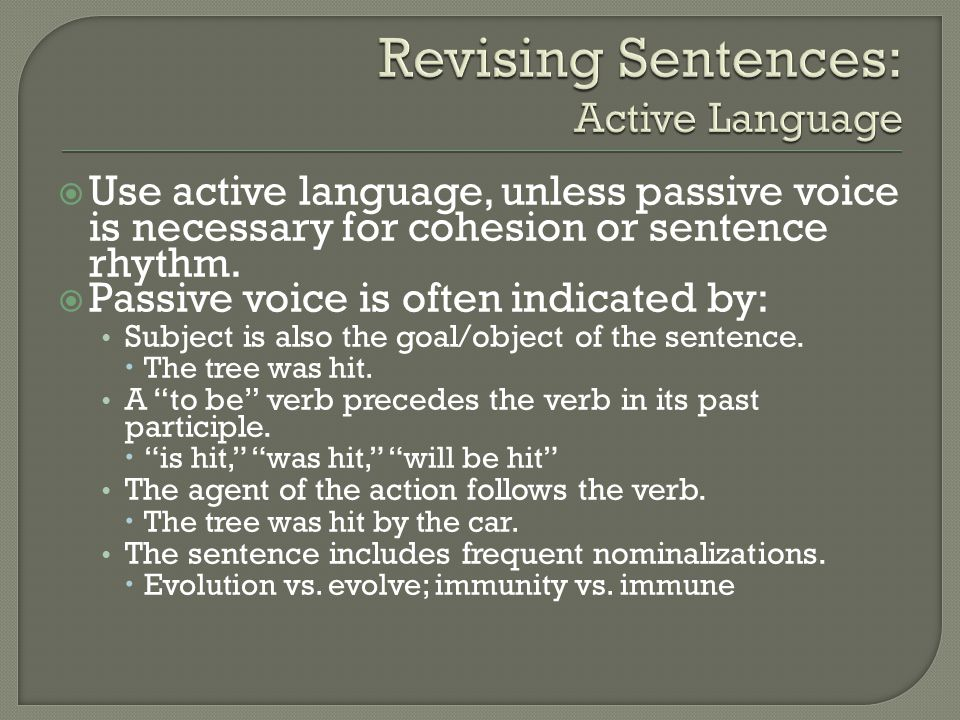  Use active language, unless passive voice is necessary for cohesion or sentence rhythm.