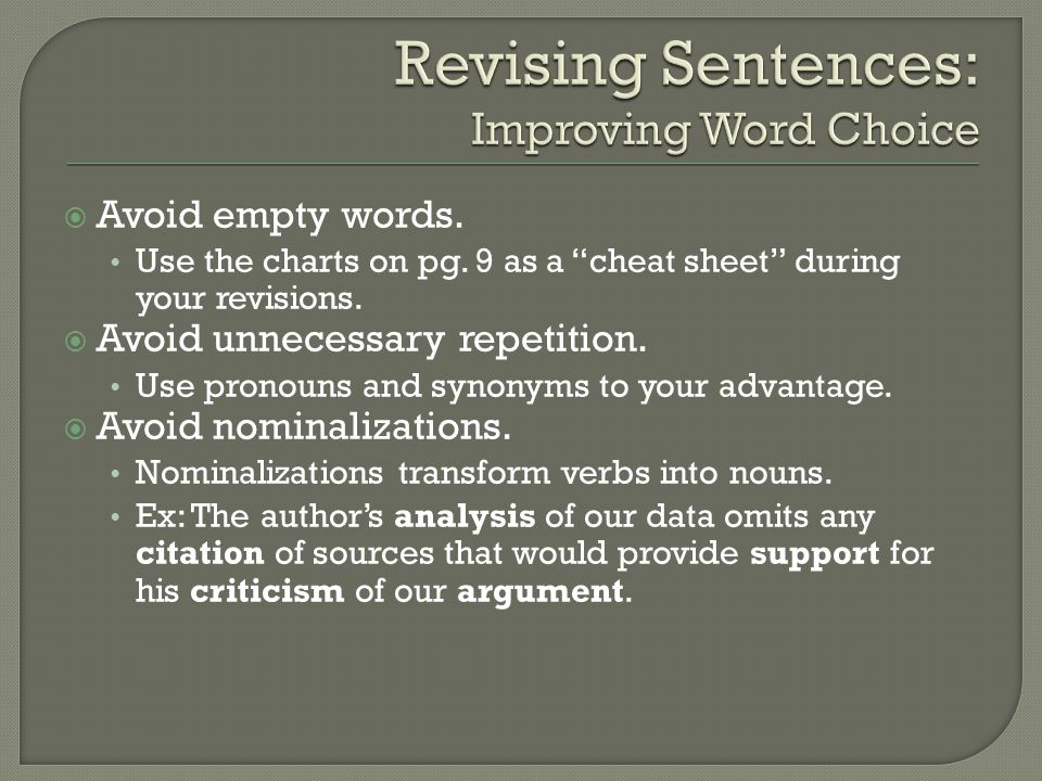  Avoid empty words. Use the charts on pg. 9 as a cheat sheet during your revisions.