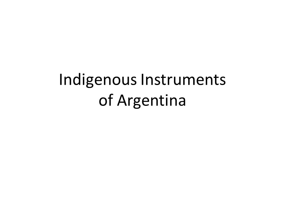 Indigenous Instruments of Argentina