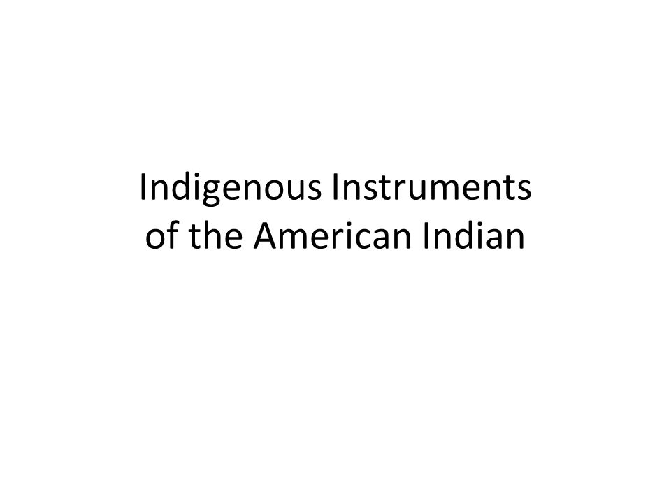 Indigenous Instruments of the American Indian