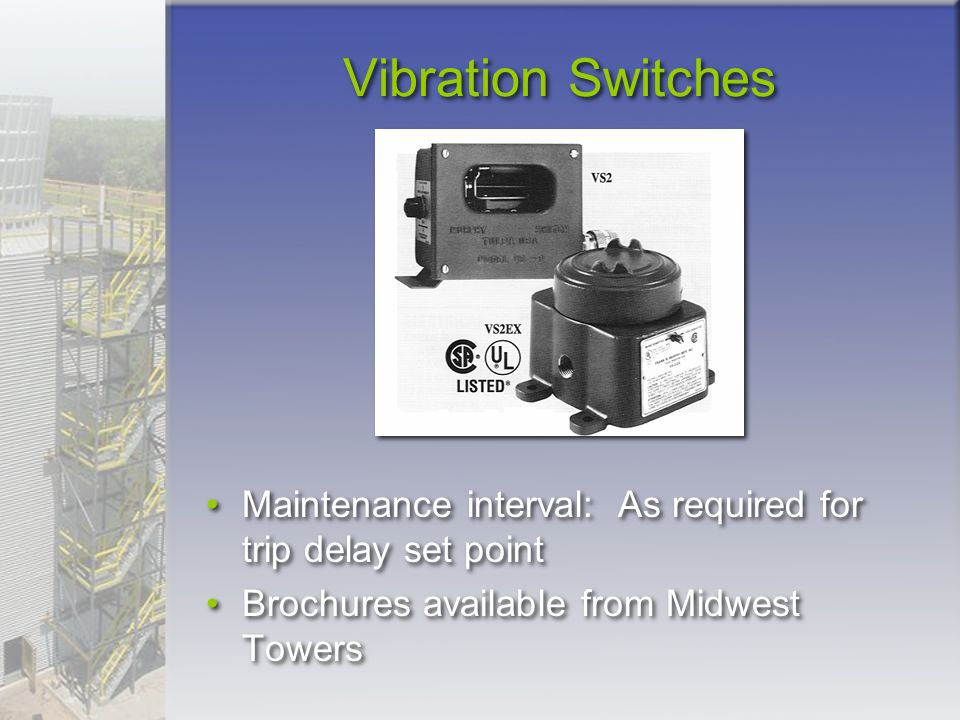 Vibration Switches Maintenance interval: As required for trip delay set point Brochures available from Midwest Towers
