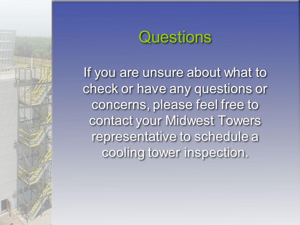 Questions If you are unsure about what to check or have any questions or concerns, please feel free to contact your Midwest Towers representative to s