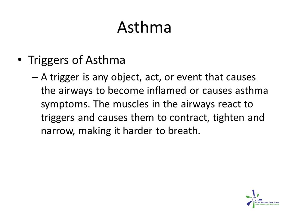 Asthma Triggers of Asthma – A trigger is any object, act, or event that causes the airways to become inflamed or causes asthma symptoms.