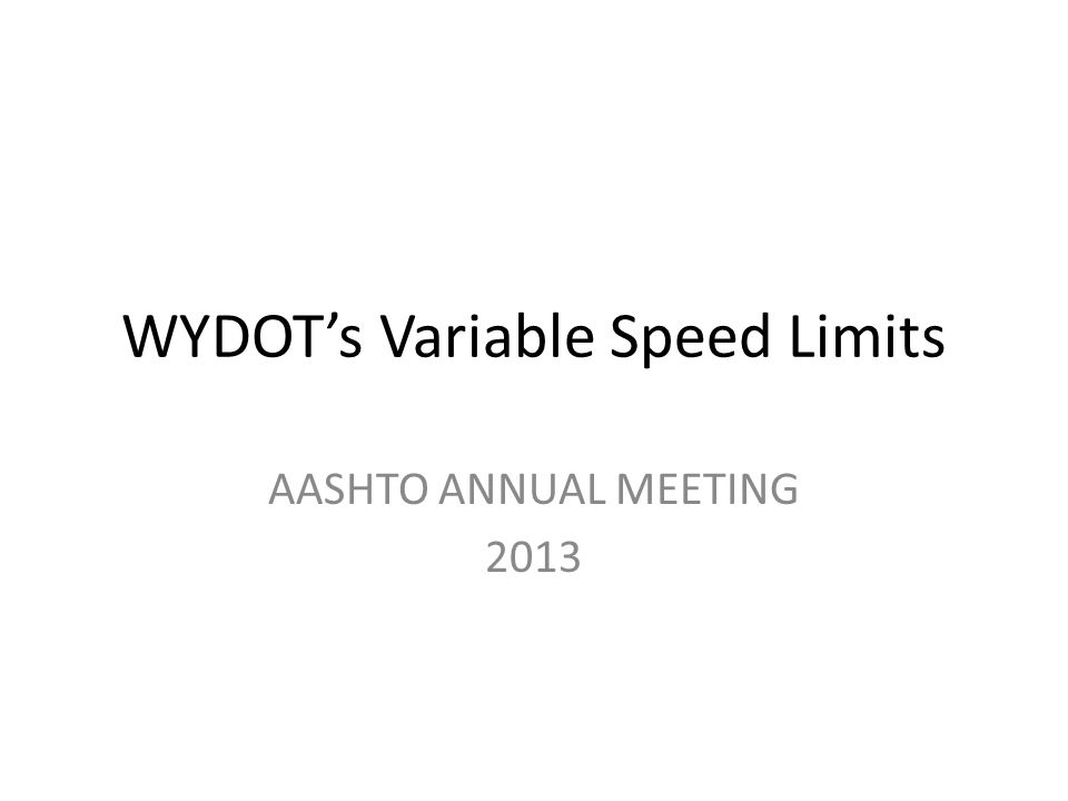 WYDOT's Variable Speed Limits AASHTO ANNUAL MEETING 2013
